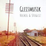 Heckel & Stegliz - Gleismusik